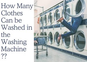 How Many Clothes Can be Washed in the Washing Machine